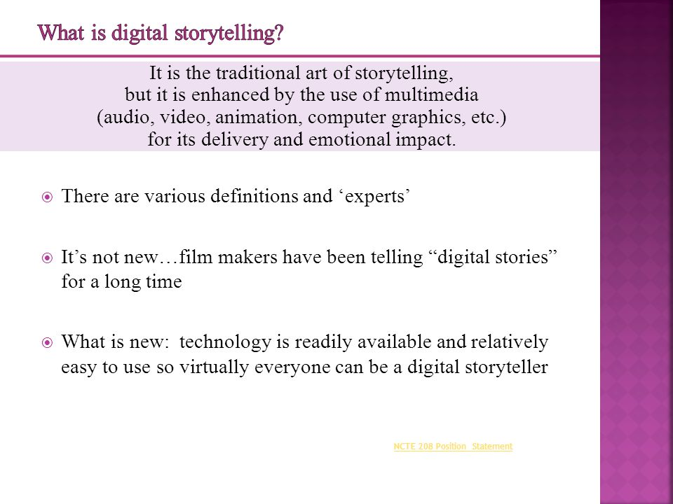 It is the traditional art of storytelling, but it is enhanced by the use of multimedia (audio, video, animation, computer graphics, etc.) for its delivery and emotional impact.