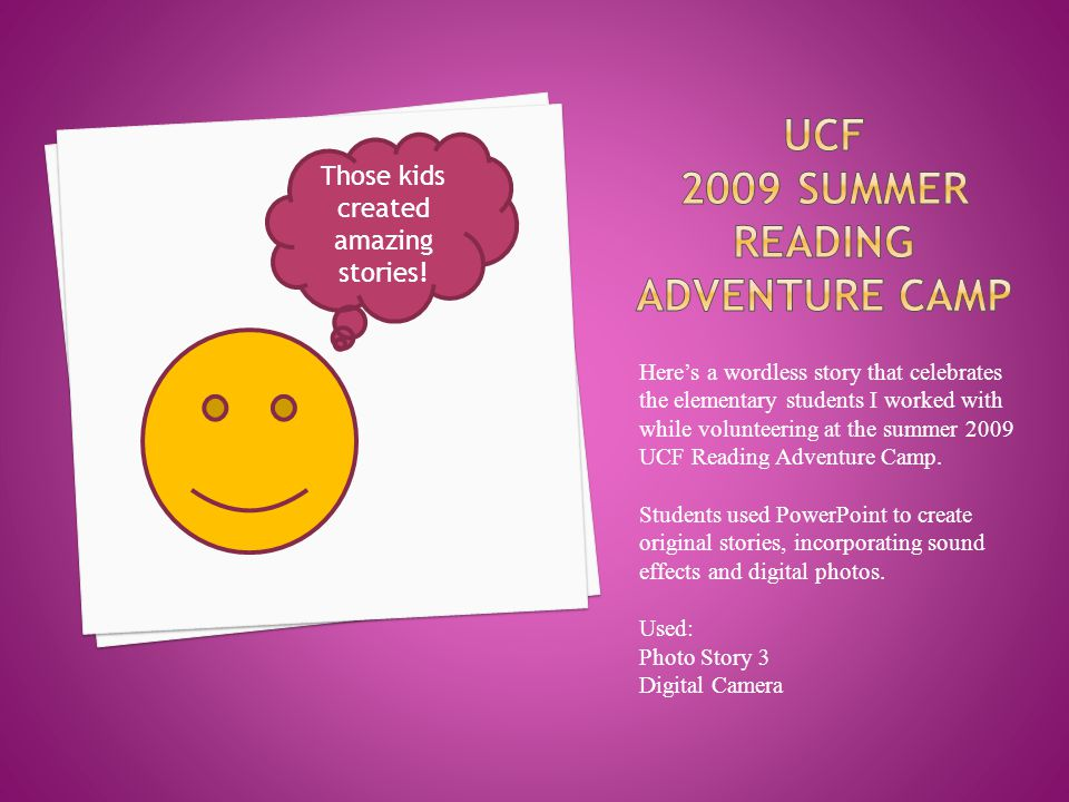 Here's a wordless story that celebrates the elementary students I worked with while volunteering at the summer 2009 UCF Reading Adventure Camp.