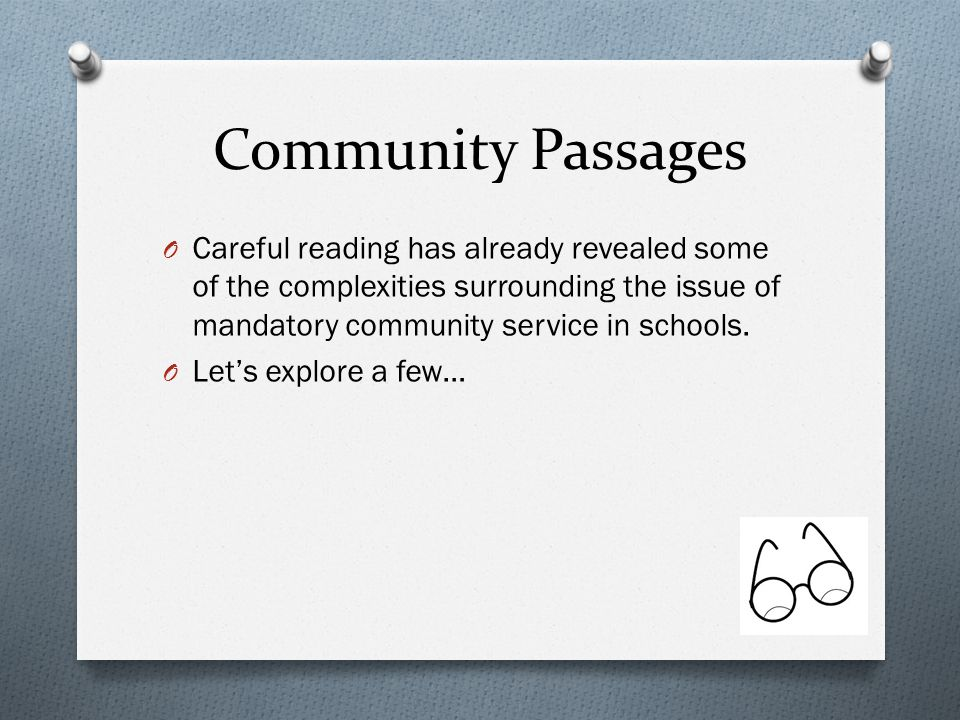 Community Passages O Careful reading has already revealed some of the complexities surrounding the issue of mandatory community service in schools. O