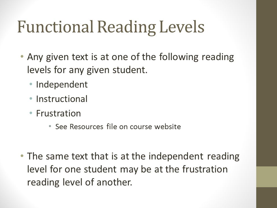 Functional Reading Levels Any given text is at one of the following reading levels for any given student. Independent Instructional Frustration See Re