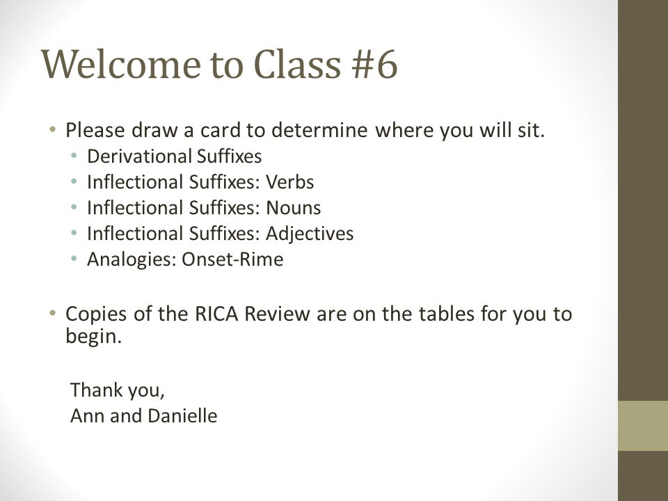 Welcome to Class #6 Please draw a card to determine where you will sit. Derivational Suffixes Inflectional Suffixes: Verbs Inflectional Suffixes: Noun