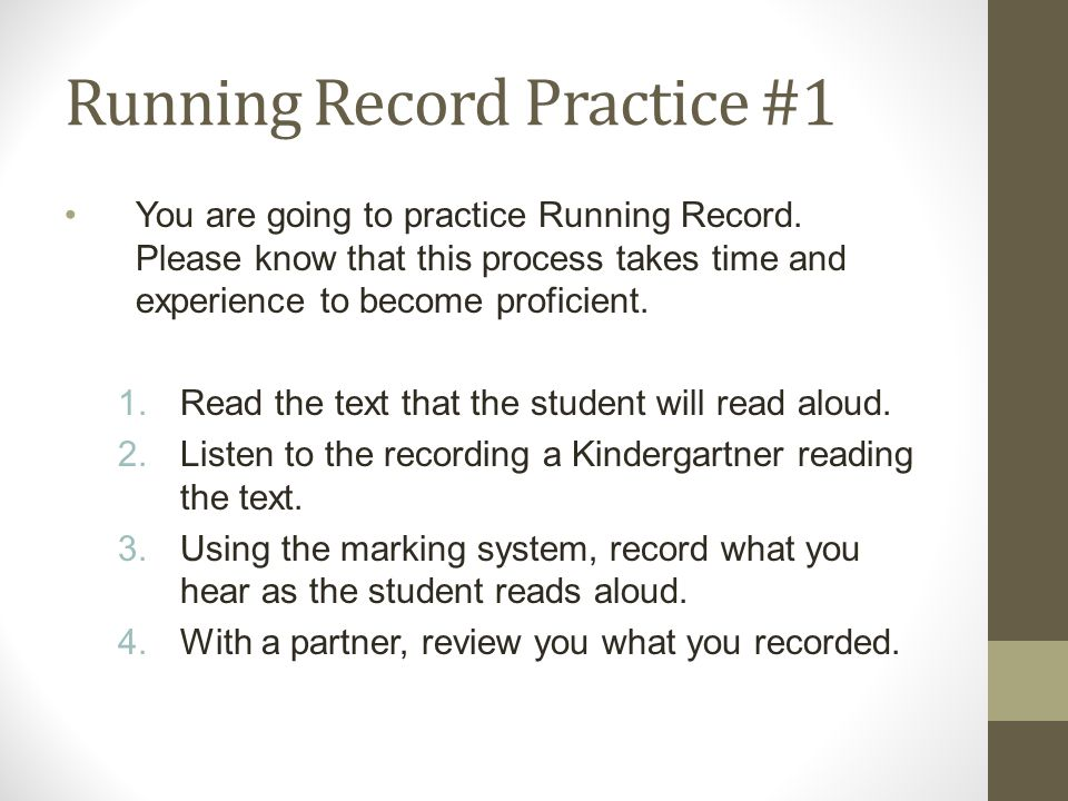 Running Record Practice #1 You are going to practice Running Record. Please know that this process takes time and experience to become proficient. 1.