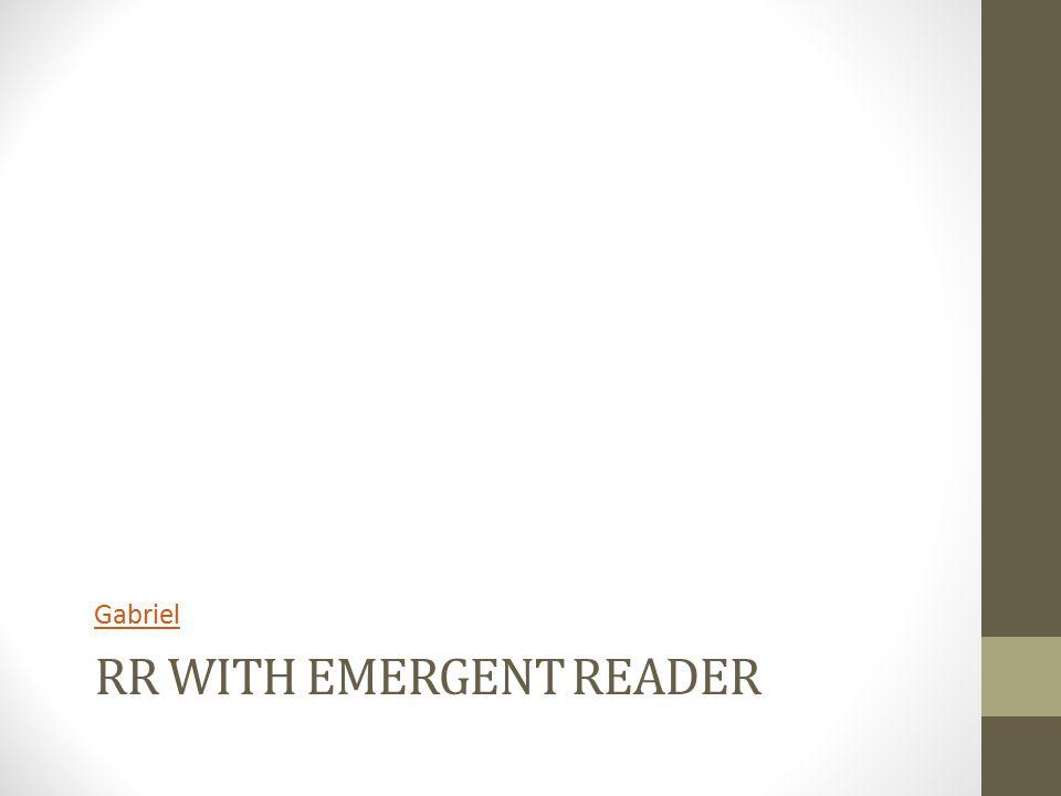 RR WITH EMERGENT READER Gabriel