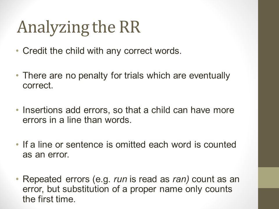 Analyzing the RR Credit the child with any correct words. There are no penalty for trials which are eventually correct. Insertions add errors, so that