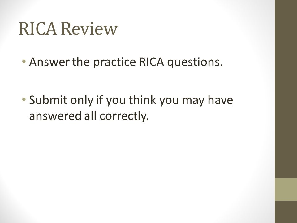 RICA Review Answer the practice RICA questions. Submit only if you think you may have answered all correctly.