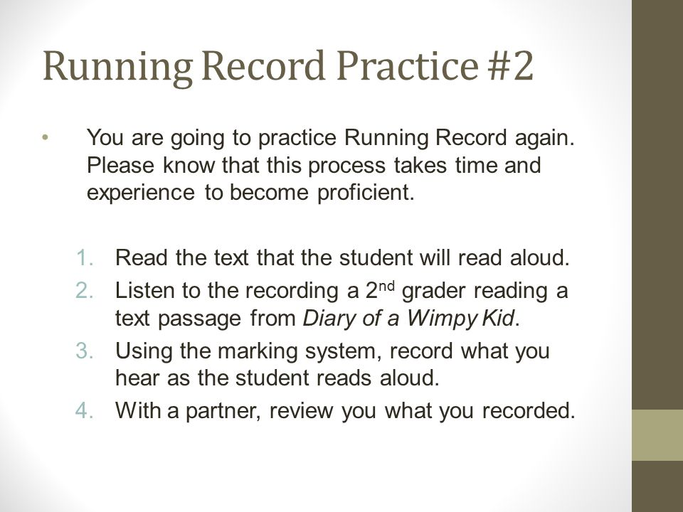 Running Record Practice #2 You are going to practice Running Record again. Please know that this process takes time and experience to become proficien