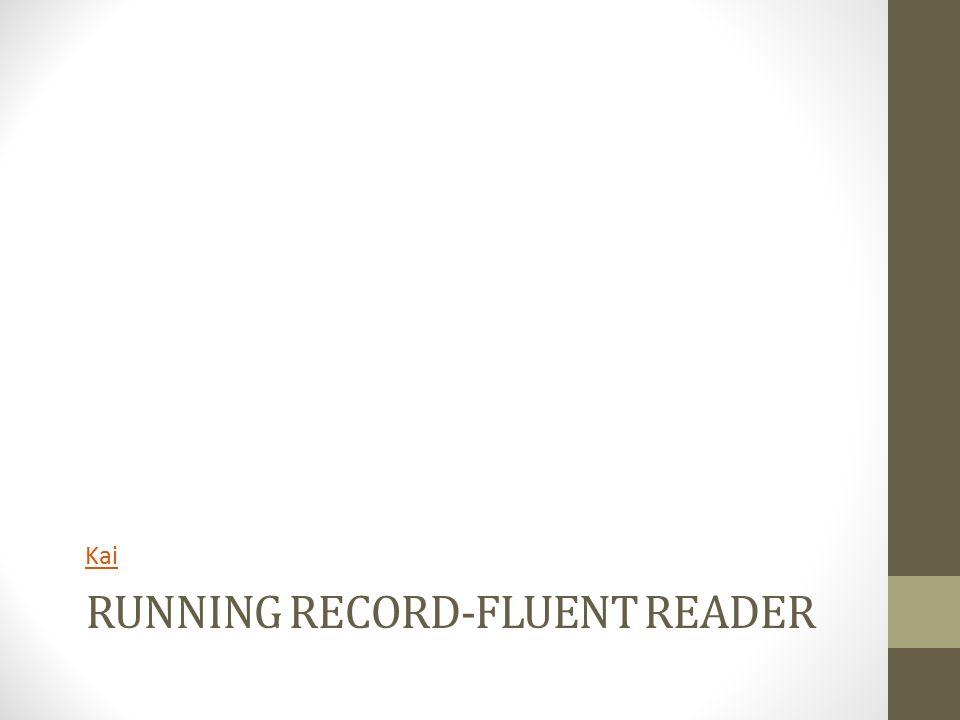 RUNNING RECORD-FLUENT READER Kai