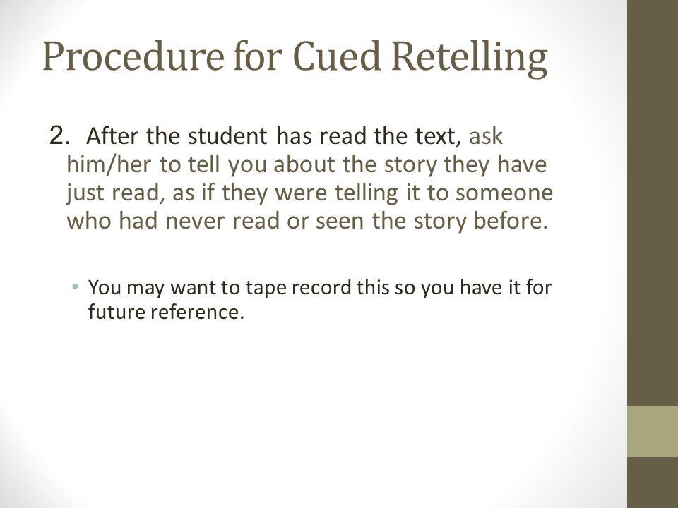 Procedure for Cued Retelling 2.