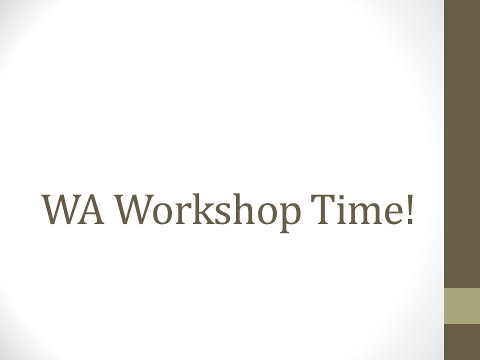WA Workshop Time!