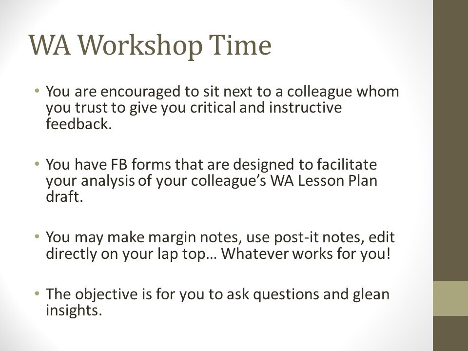 WA Workshop Time You are encouraged to sit next to a colleague whom you trust to give you critical and instructive feedback.