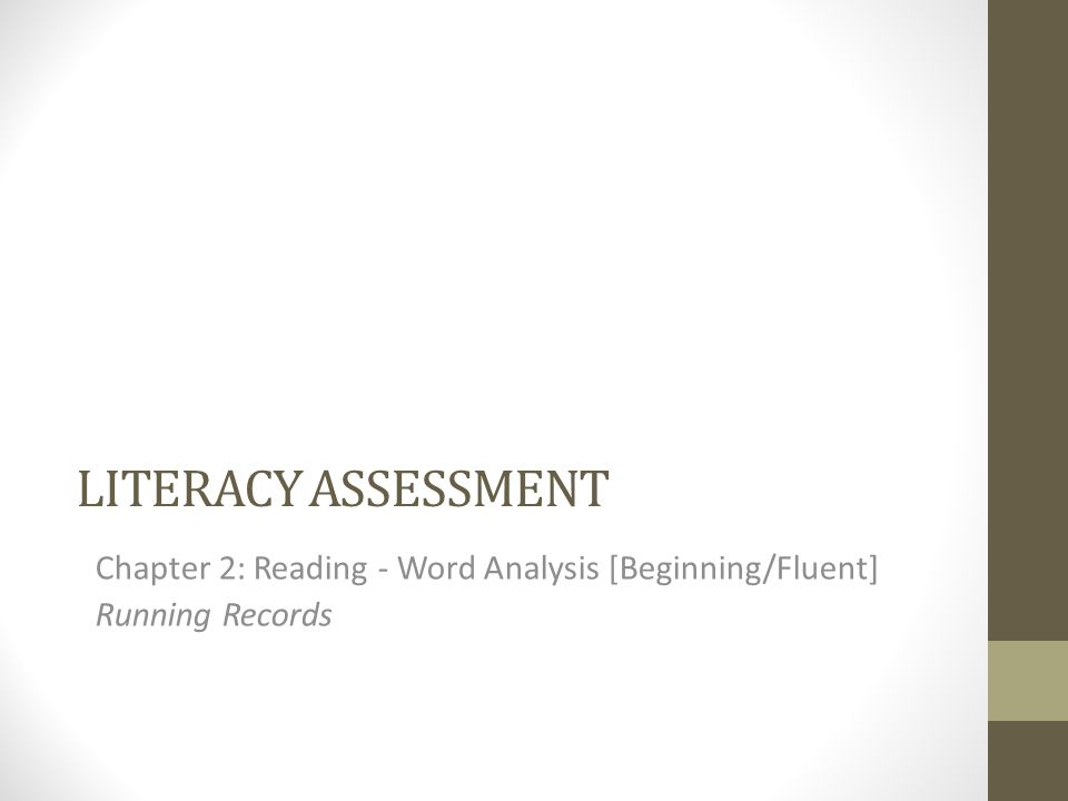 LITERACY ASSESSMENT Chapter 2: Reading - Word Analysis [Beginning/Fluent] Running Records