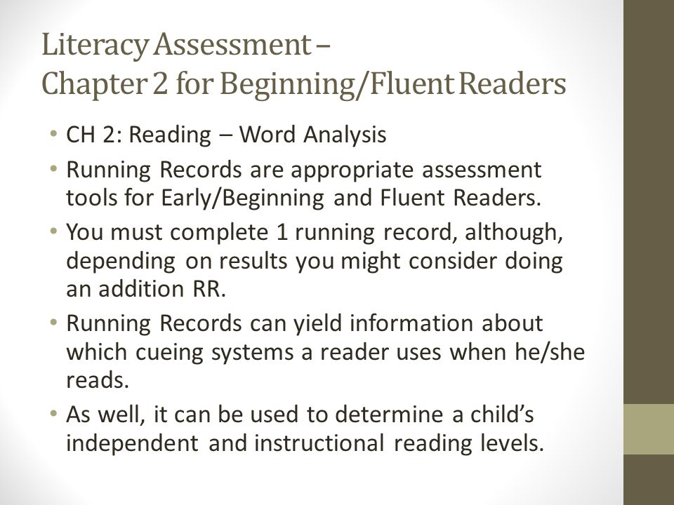Literacy Assessment – Chapter 2 for Beginning/Fluent Readers CH 2: Reading – Word Analysis Running Records are appropriate assessment tools for Early/