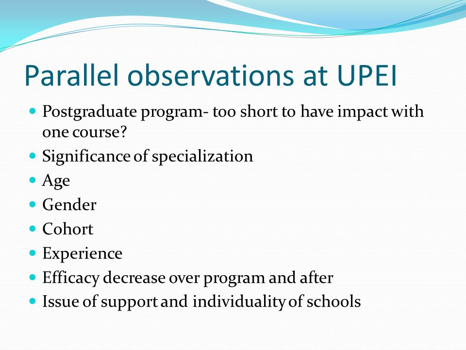 Parallel observations at UPEI Postgraduate program- too short to have impact with one course.