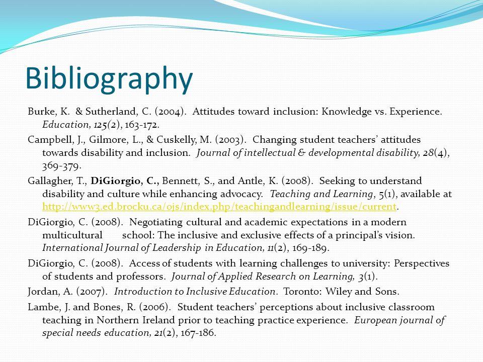 Bibliography Burke, K. & Sutherland, C. (2004). Attitudes toward inclusion: Knowledge vs.