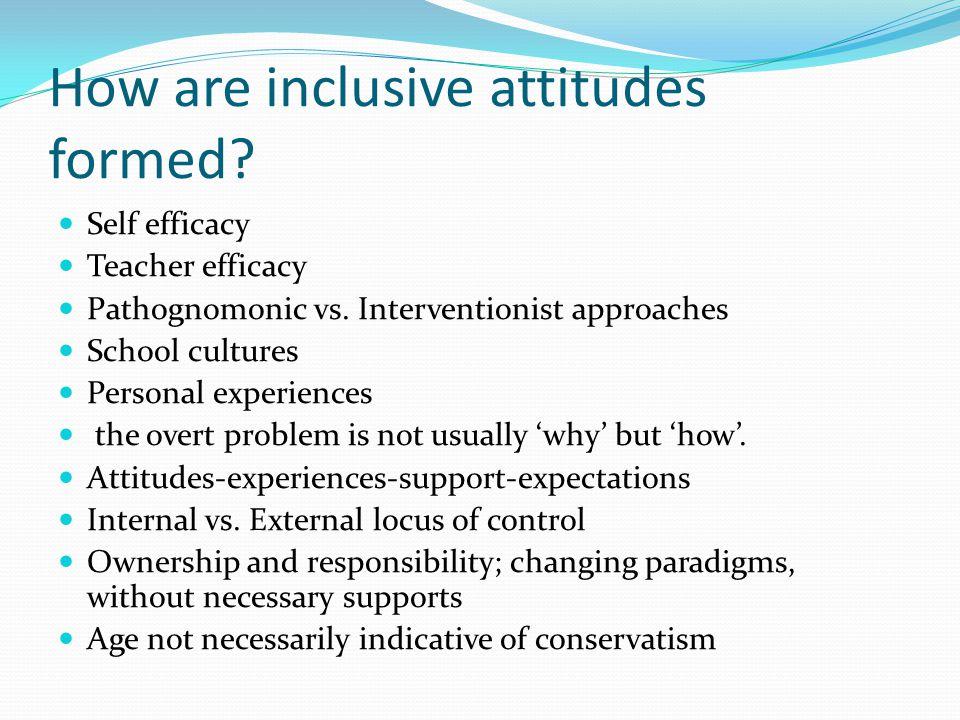 How are inclusive attitudes formed. Self efficacy Teacher efficacy Pathognomonic vs.