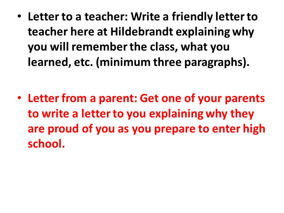 Letter to a teacher: Write a friendly letter to teacher here at Hildebrandt explaining why you will remember the class, what you learned, etc.