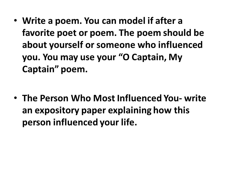 Write a poem. You can model if after a favorite poet or poem.