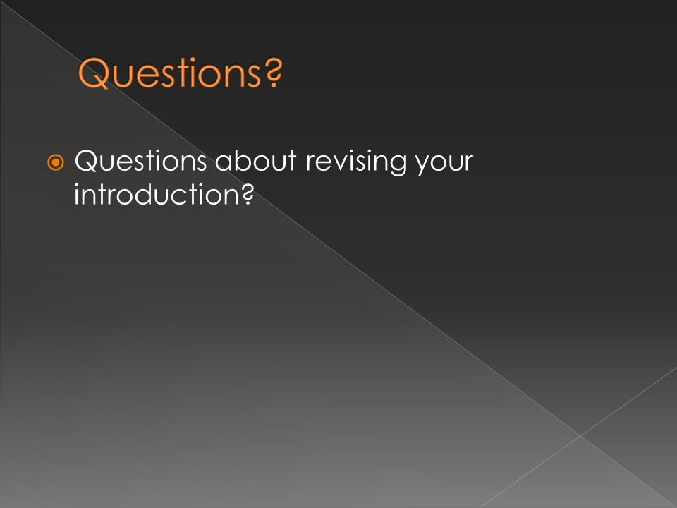  Questions about revising your introduction?