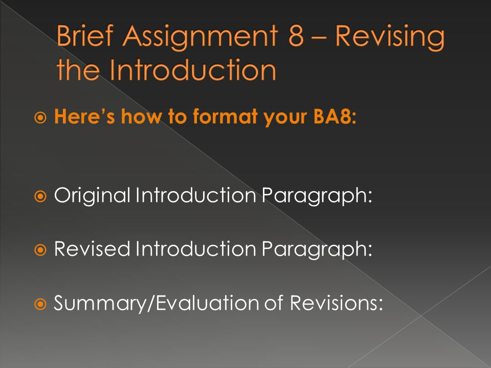  Here's how to format your BA8:  Original Introduction Paragraph:  Revised Introduction Paragraph:  Summary/Evaluation of Revisions:
