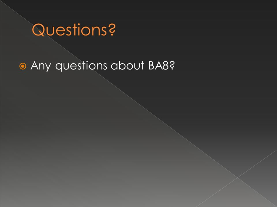  Any questions about BA8?