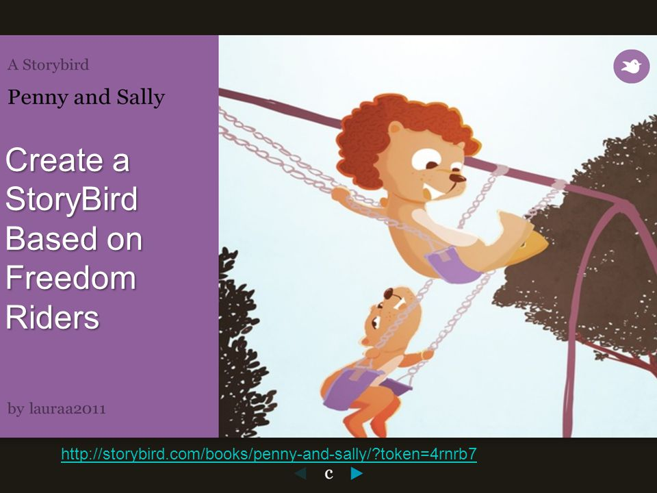 Create a StoryBird Based on Freedom Riders http://storybird.com/books/penny-and-sally/ token=4rnrb7