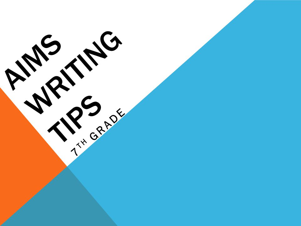 AIMS WRITING TIPS 7 TH GRADE