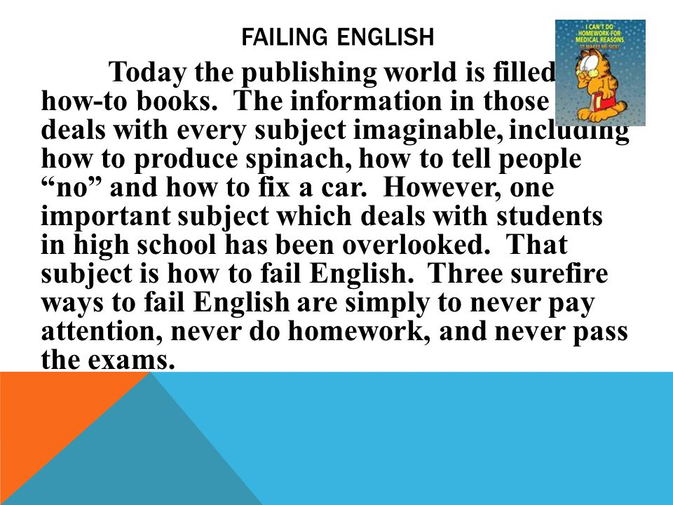 FAILING ENGLISH Today the publishing world is filled with how-to books. The information in those books deals with every subject imaginable, including
