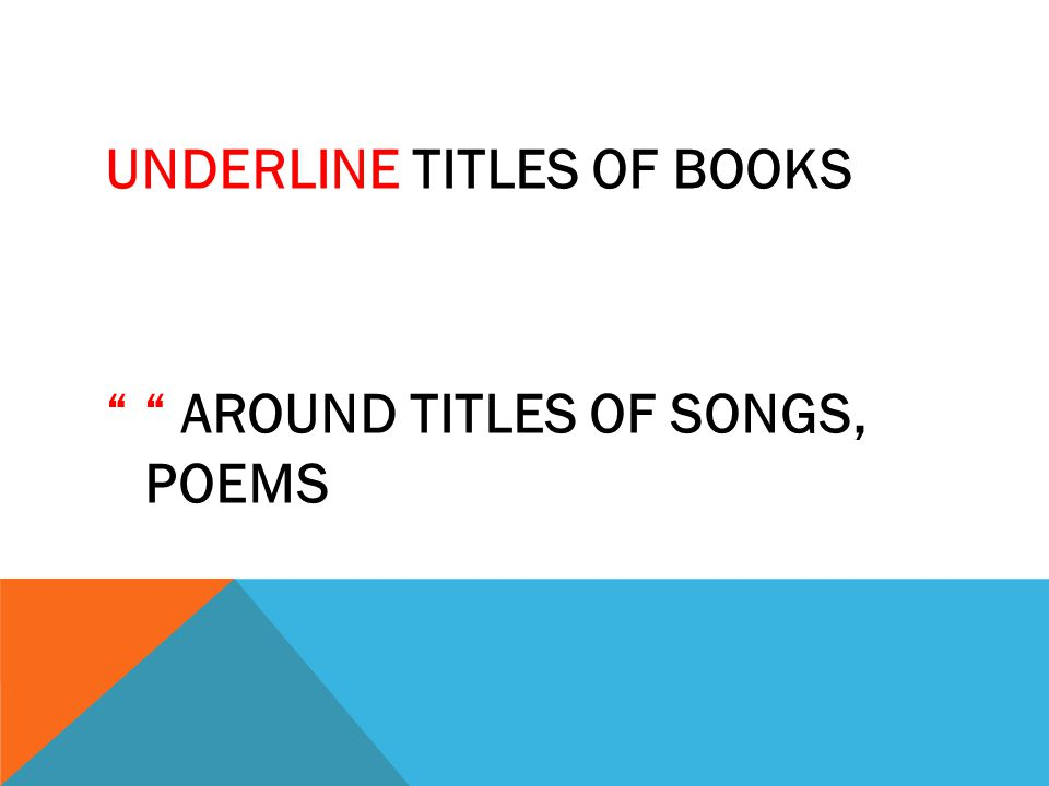 "UNDERLINE TITLES OF BOOKS "" "" AROUND TITLES OF SONGS, POEMS"