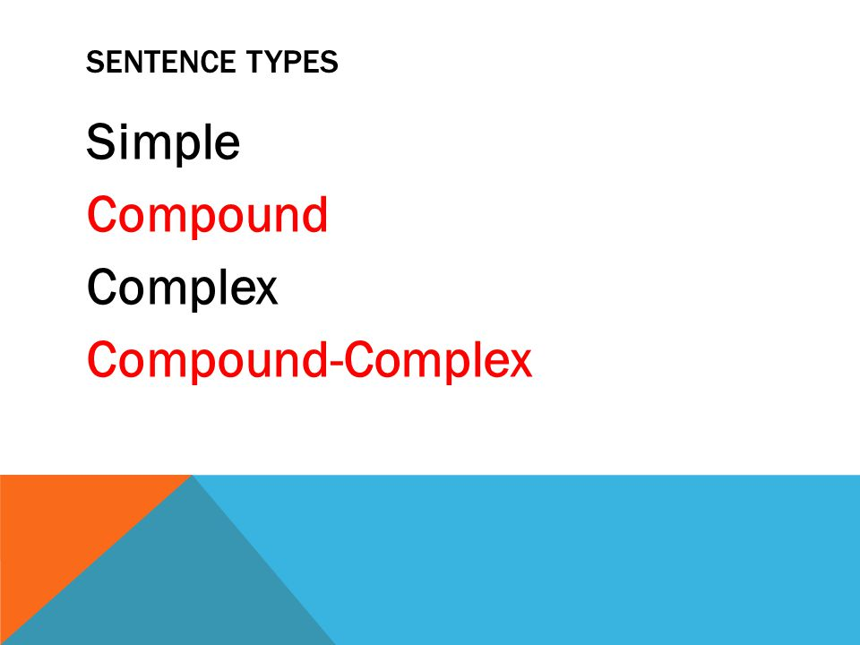 SENTENCE TYPES Simple Compound Complex Compound-Complex
