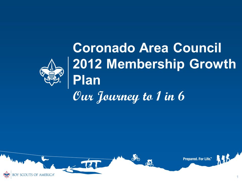 1 Coronado Area Council 2012 Membership Growth Plan Our Journey to 1 in 6