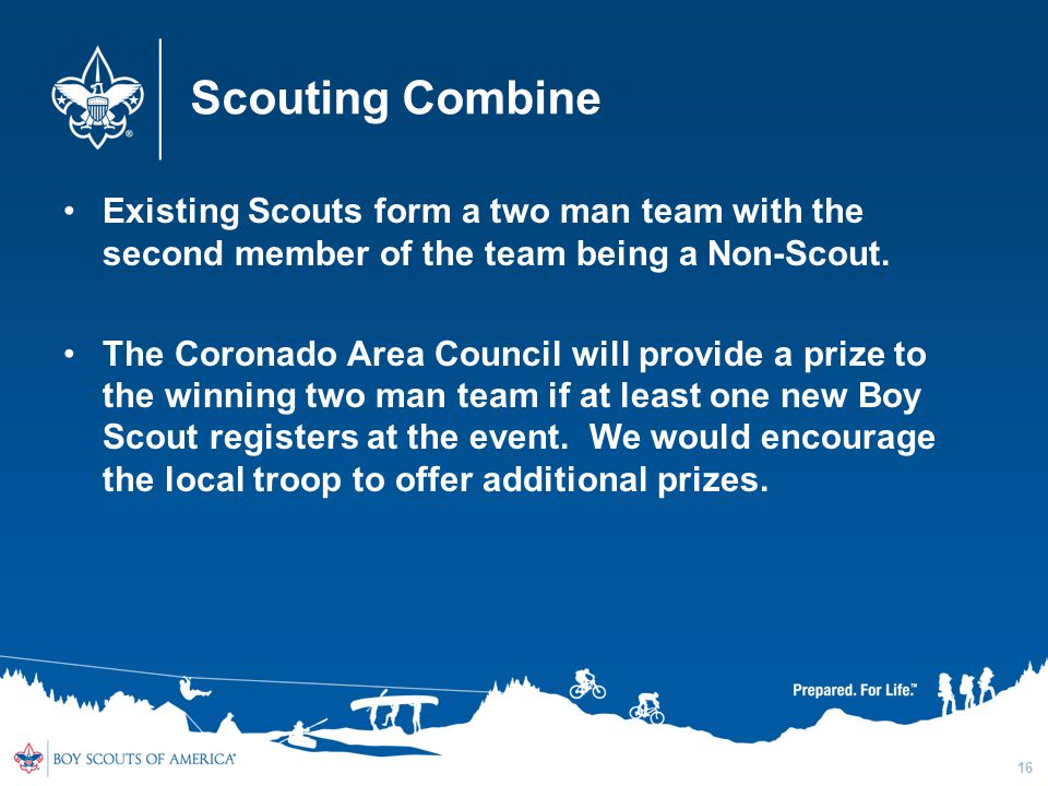 Scouting Combine Existing Scouts form a two man team with the second member of the team being a Non-Scout. The Coronado Area Council will provide a pr