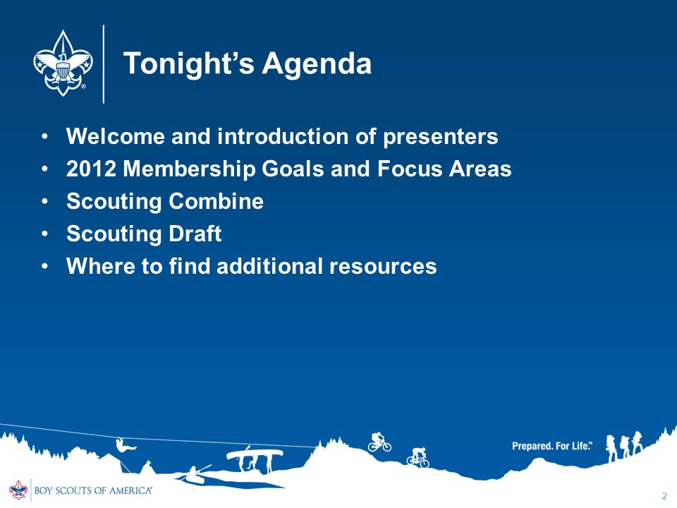 Tonight's Agenda Welcome and introduction of presenters 2012 Membership Goals and Focus Areas Scouting Combine Scouting Draft Where to find additional resources 2