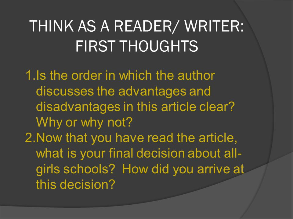 THINK AS A READER/ WRITER: FIRST THOUGHTS 1.Is the order in which the author discusses the advantages and disadvantages in this article clear.