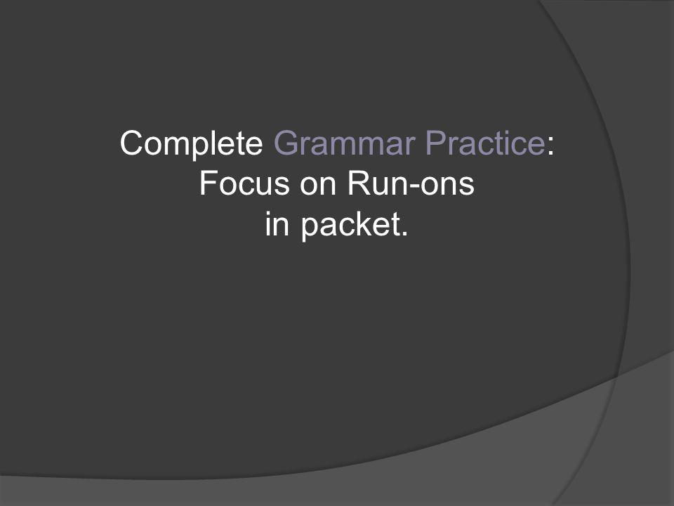 Complete Grammar Practice: Focus on Run-ons in packet.