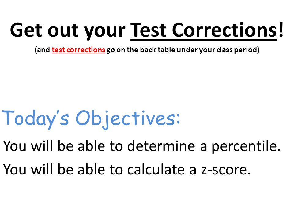 Get out your Test Corrections.