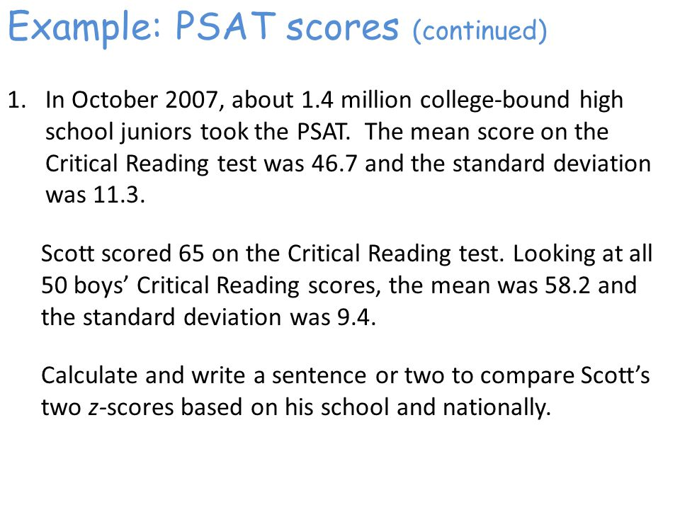 Example: PSAT scores (continued) 1.In October 2007, about 1.4 million college-bound high school juniors took the PSAT.