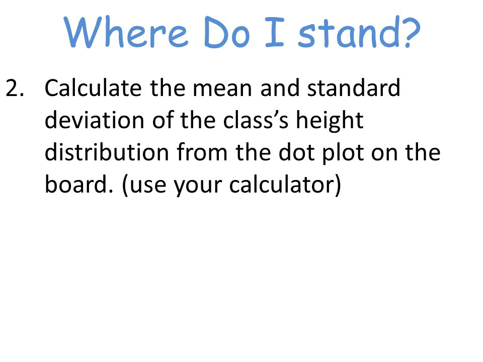 Where Do I stand.3.Where does your height fall relative to the mean: above or below.