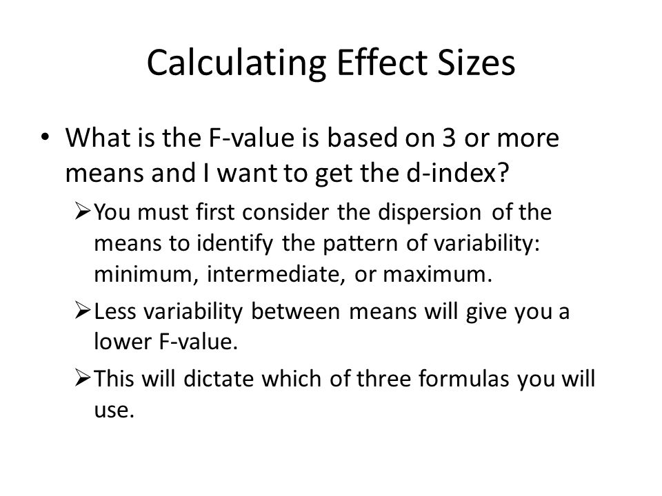 Calculating Effect Sizes What is the F-value is based on 3 or more means and I want to get the d-index.