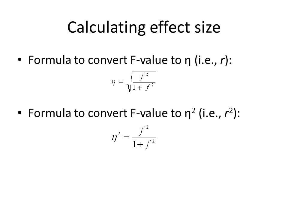 Calculating effect size Formula to convert F-value to η (i.e., r): Formula to convert F-value to η 2 (i.e., r 2 ):