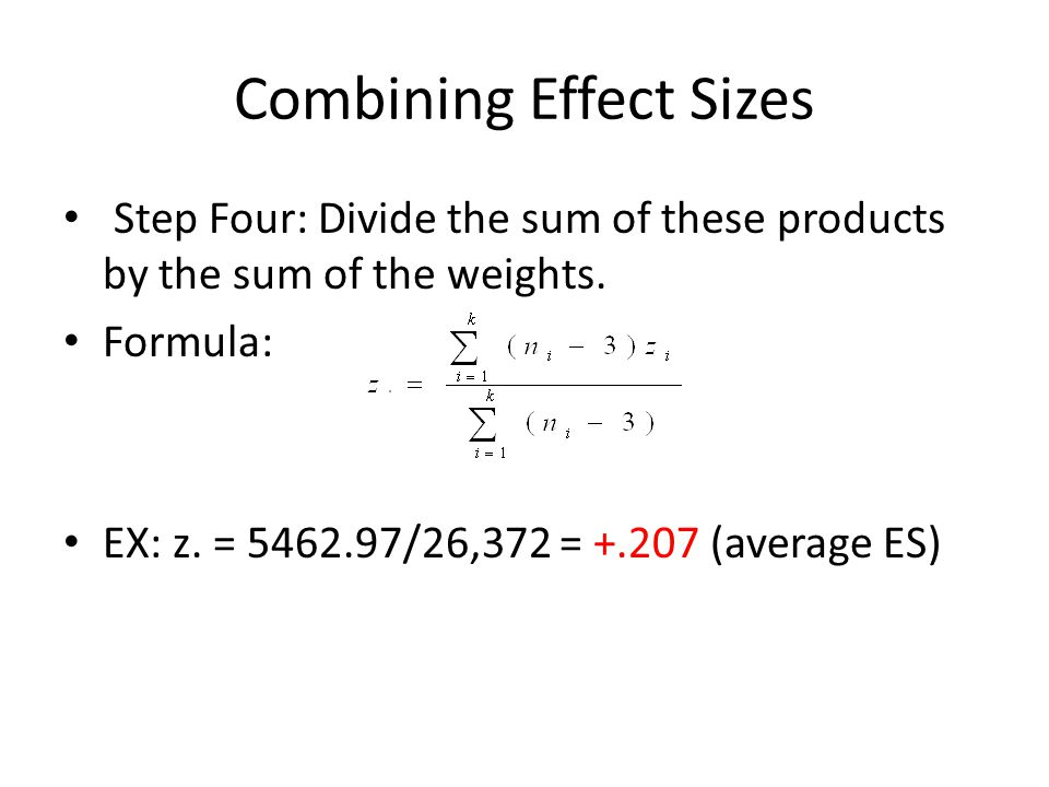 Combining Effect Sizes Step Four: Divide the sum of these products by the sum of the weights.
