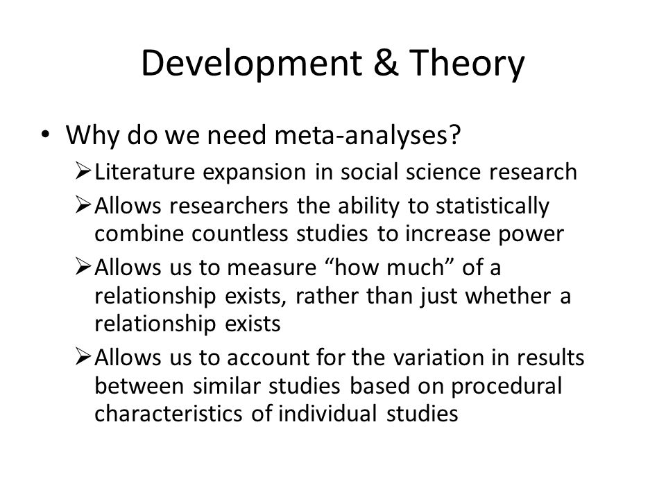 Development & Theory Why do we need meta-analyses.