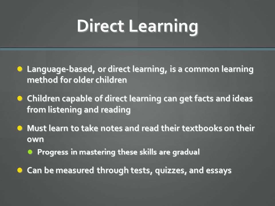 Direct Learning Language-based, or direct learning, is a common learning method for older children Language-based, or direct learning, is a common lea