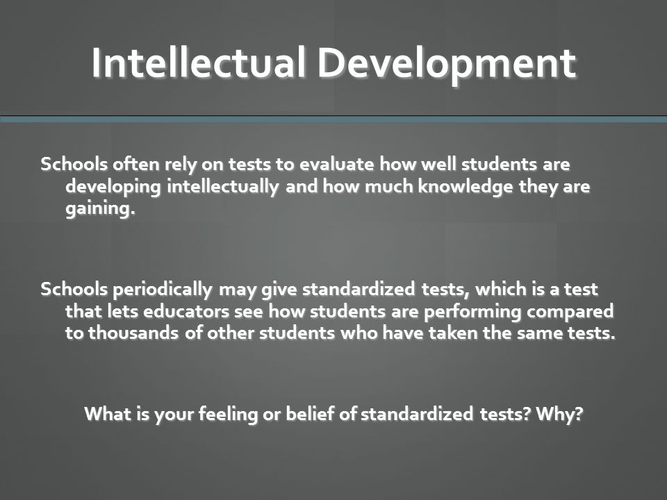 Intellectual Development Schools often rely on tests to evaluate how well students are developing intellectually and how much knowledge they are gaini