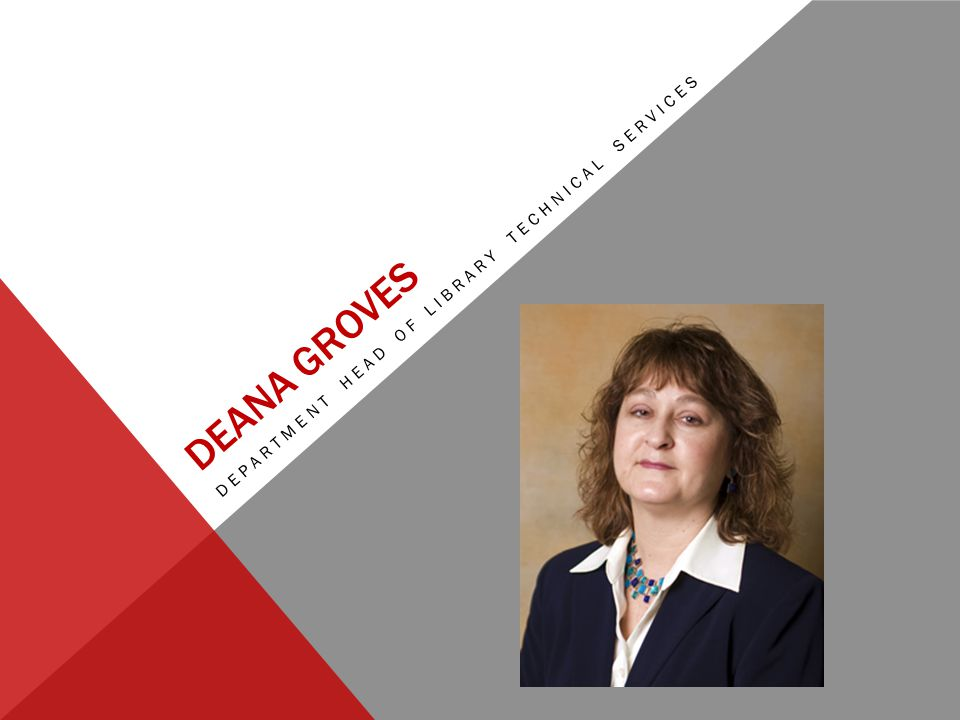 DEANA GROVES DEPARTMENT HEAD OF LIBRARY TECHNICAL SERVICES