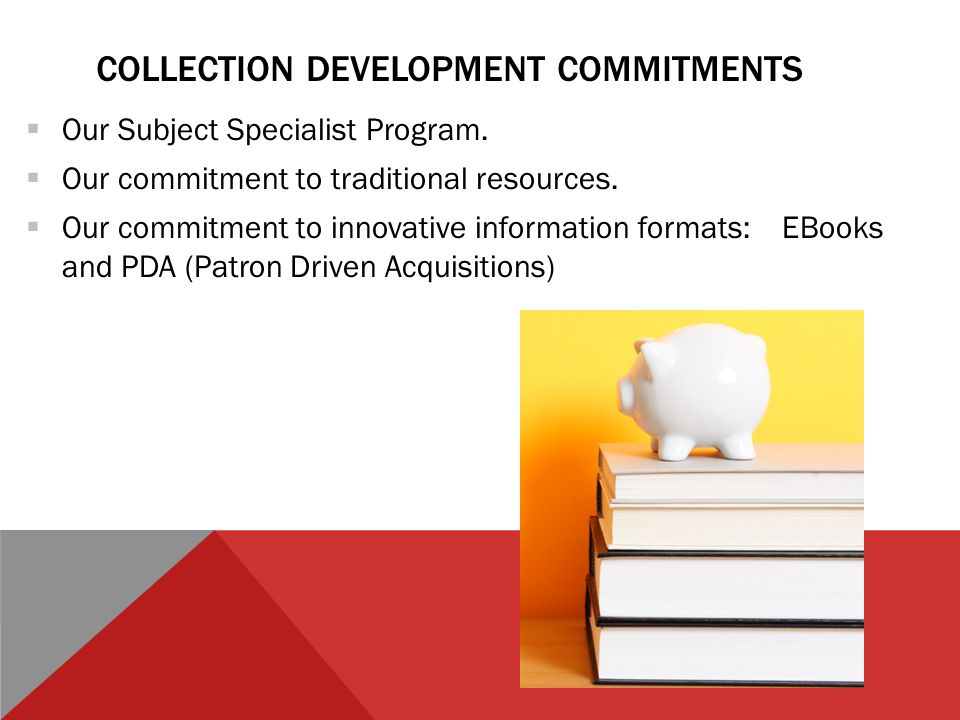 COLLECTION DEVELOPMENT COMMITMENTS  Our Subject Specialist Program.
