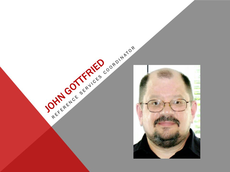 JOHN GOTTFRIED REFERENCE SERVICES COORDINATOR