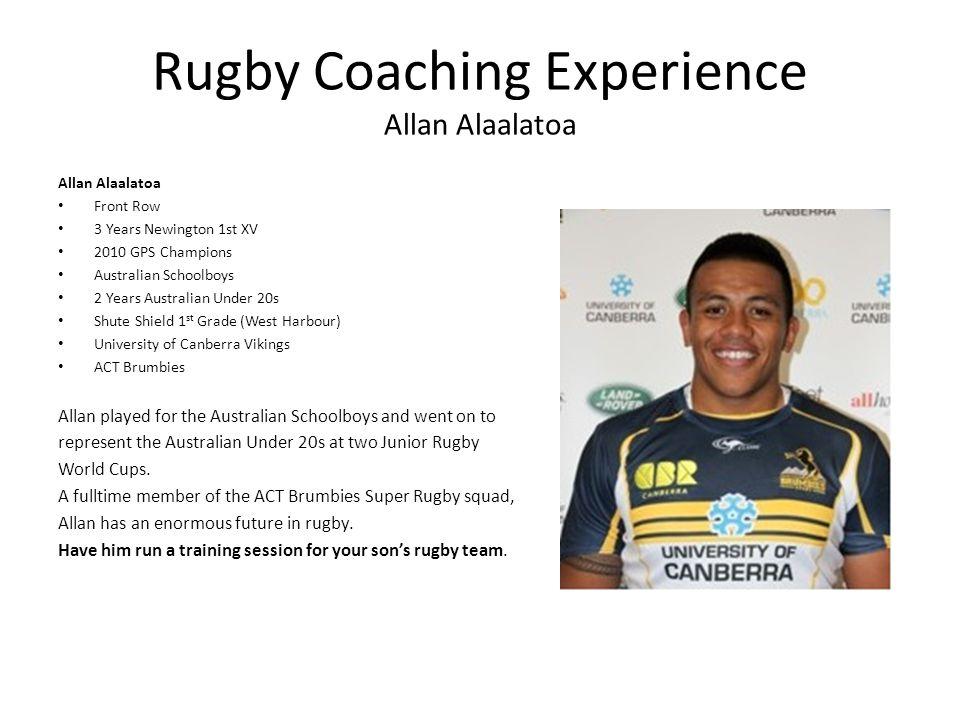 Rugby Coaching Experience Allan Alaalatoa Allan Alaalatoa Front Row 3 Years Newington 1st XV 2010 GPS Champions Australian Schoolboys 2 Years Australi