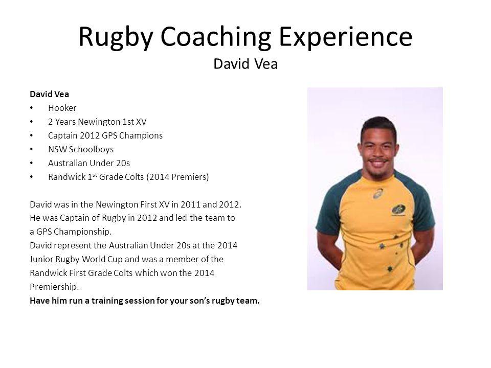 Rugby Coaching Experience David Vea David Vea Hooker 2 Years Newington 1st XV Captain 2012 GPS Champions NSW Schoolboys Australian Under 20s Randwick