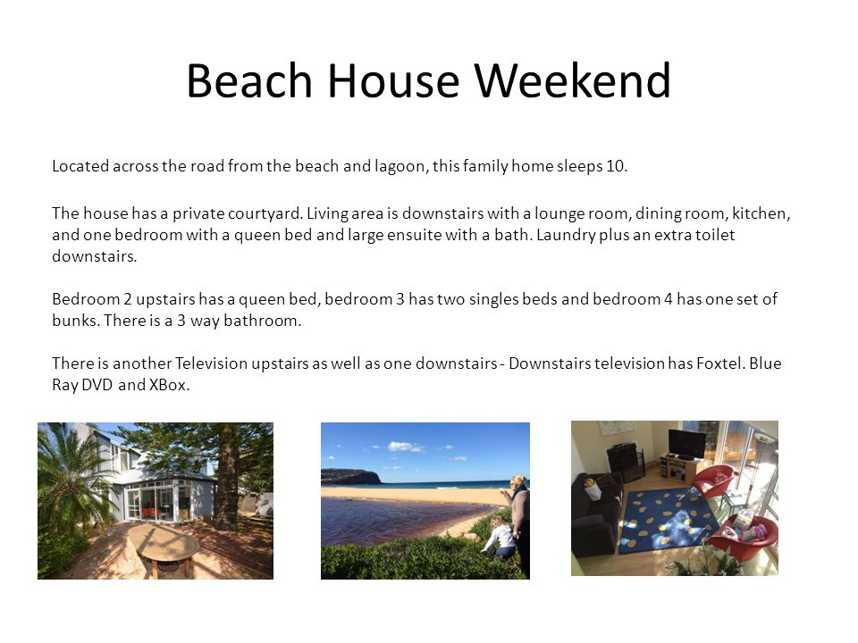 Beach House Weekend Located across the road from the beach and lagoon, this family home sleeps 10. The house has a private courtyard. Living area is d