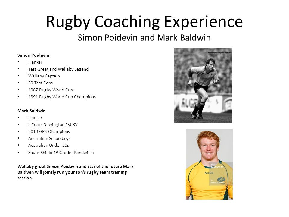 Rugby Coaching Experience Simon Poidevin and Mark Baldwin Simon Poidevin Flanker Test Great and Wallaby Legend Wallaby Captain 59 Test Caps 1987 Rugby